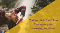 Fall back in love with coaching business